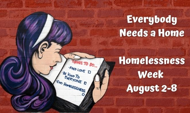 Everybody Needs a Home. Homelessness Week August 2 - 8